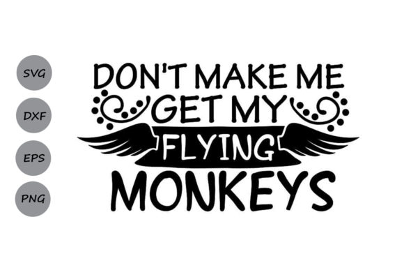 Print on Demand: Don't Make Me Get My Flying Monkeys Svg. Graphic Crafts By CosmosFineArt