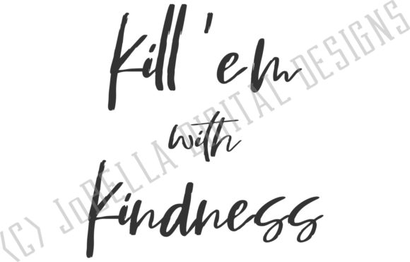 Download Free Kill Them With Kindness Graphic By Jobella Digital Designs for Cricut Explore, Silhouette and other cutting machines.