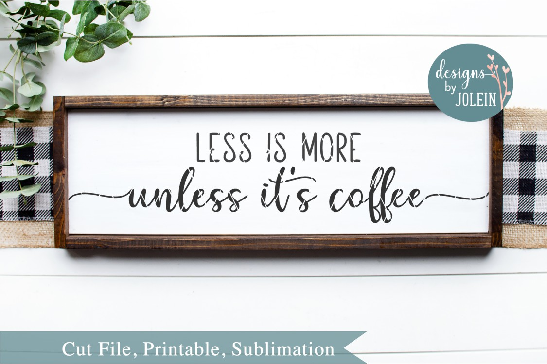 Download Free Less Is More Unless It S Coffee Graphic By Designs By Jolein for Cricut Explore, Silhouette and other cutting machines.