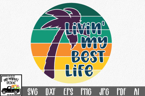 Livin' My Best Life  Cut File Graphic Crafts By oldmarketdesigns