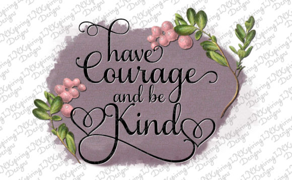 Print on Demand: Have Courage PNG for Sublimation Graphic Crafts By INKspiring Designs