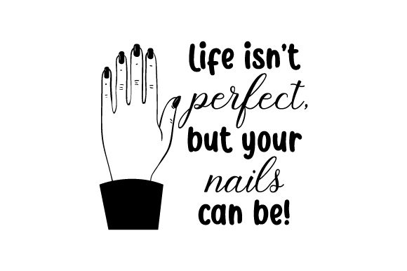 Life Isn't Perfect, but Your Nails Can Be! Craft Design By Creative Fabrica Crafts Image 1