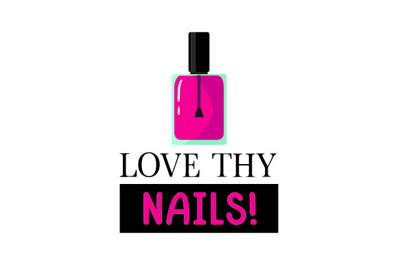 Download Free Love Thy Nails Svg Cut File By Creative Fabrica Crafts SVG Cut Files