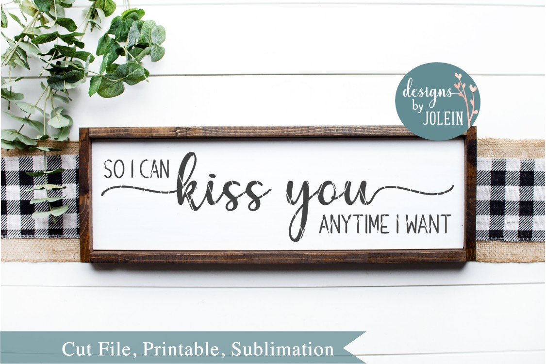 Download Free So I Can Kiss You Anytime I Want Graphic By Designs By Jolein Creative Fabrica for Cricut Explore, Silhouette and other cutting machines.