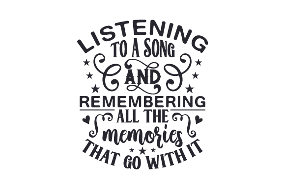 Download Free Listening To A Song And Remembering All The Memories That Go With for Cricut Explore, Silhouette and other cutting machines.