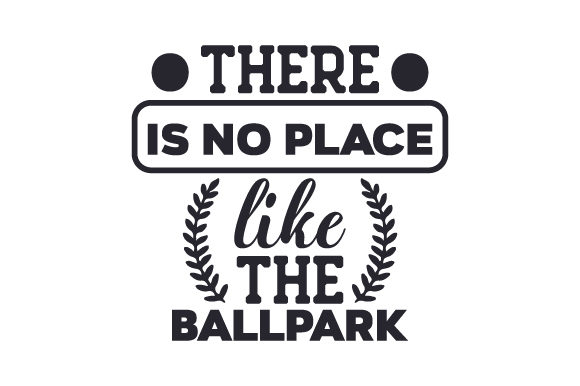 There is No Place Like the Ballpark Sports Craft Cut File By Creative Fabrica Crafts