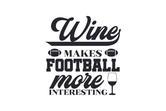 Download Free Wine Makes Football More Interesting Svg Cut File By Creative Fabrica Crafts Creative Fabrica SVG Cut Files