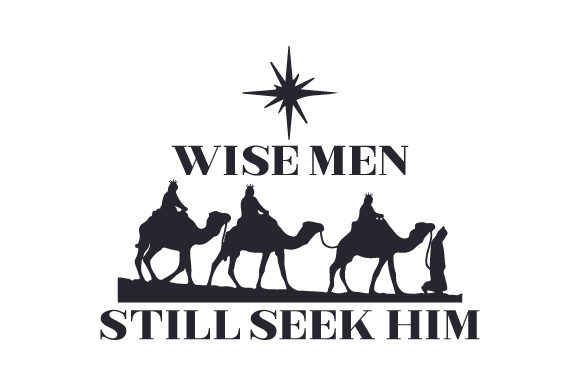 Wise Men Still Seek Him Religious Craft Cut File By Creative Fabrica Crafts