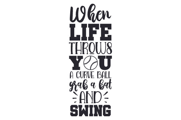When Life Throws You a Curve Ball, Grab a Bat and Swing Sports Craft Cut File By Creative Fabrica Crafts - Image 1