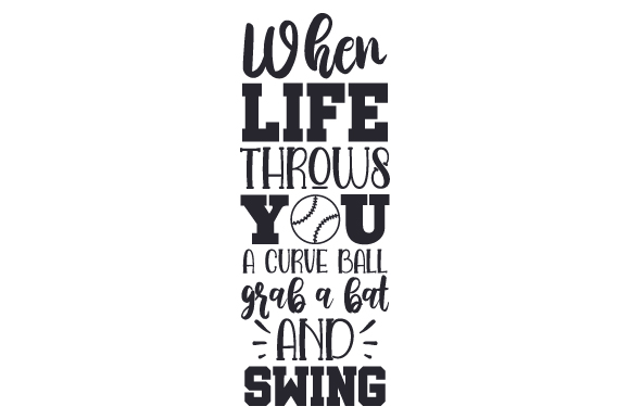 When Life Throws You A Curve Ball Grab A Bat And Swing