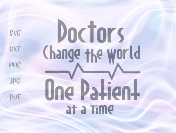 Download Free Doctors Change The World One Patient Graphic By Digitals By Hanna Creative Fabrica for Cricut Explore, Silhouette and other cutting machines.