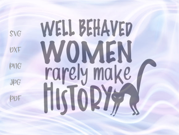 Print on Demand: Well Behaved Women Rarely Make History Graphic Crafts By Digitals by Hanna
