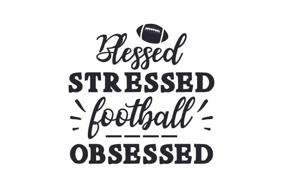 Blessed, Stressed, Football Obsessed Sports Craft Cut File By Creative Fabrica Crafts