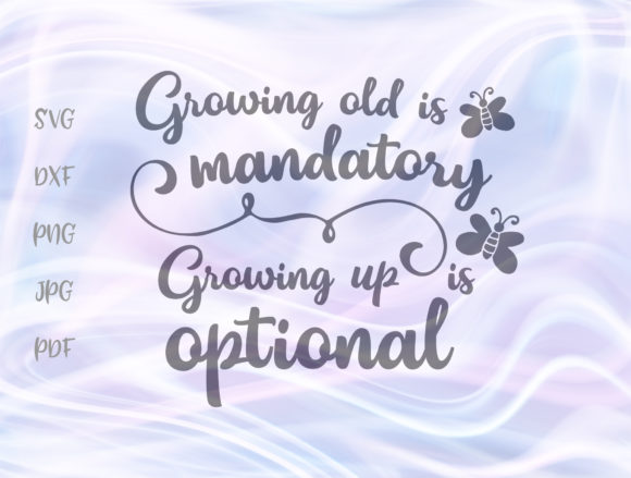 Print on Demand: Growing Old is Mandatory Up is Optional Graphic Crafts By Digitals by Hanna
