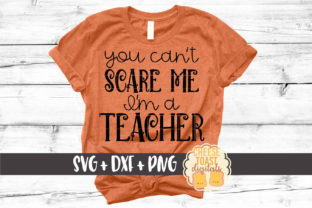 You Can't Scare Me I'm a Teacher Graphic By CheeseToastDigitals
