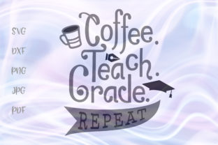 Download Free Coffee Teach Grade Repeat Teacher Sign Graphic By Digitals By for Cricut Explore, Silhouette and other cutting machines.