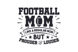 Football Mom. Like a Regular Mom but Prouder & Louder Craft Design By Creative Fabrica Crafts