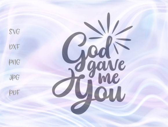 Download Free God Gave Me You Graphic By Digitals By Hanna Creative Fabrica for Cricut Explore, Silhouette and other cutting machines.