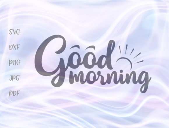 Download Free Good Morning Graphic By Digitals By Hanna Creative Fabrica for Cricut Explore, Silhouette and other cutting machines.