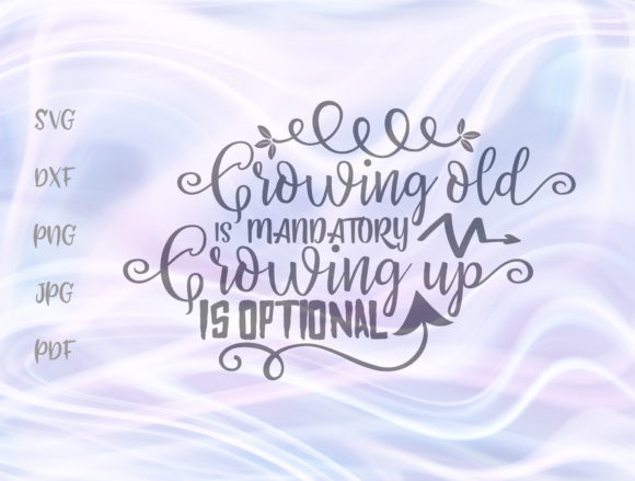 Print on Demand: Growing Old Mandatory Growing Up Option Graphic Crafts By Digitals by Hanna