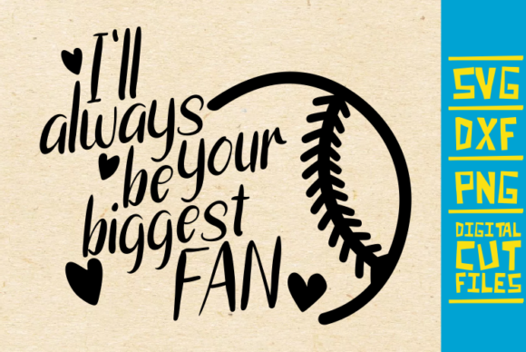 Download Free I Ll Always Be Your Biggest Fan Svg Graphic By Svgyeahyouknowme for Cricut Explore, Silhouette and other cutting machines.