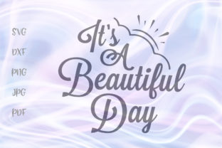 Download Free It S A Beautiful Day Positive Graphic By Digitals By Hanna for Cricut Explore, Silhouette and other cutting machines.