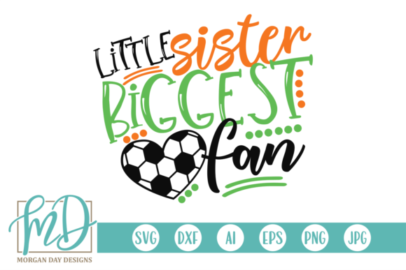 Download Free Little Sister Biggest Fan Soccer Graphic By Morgan Day Designs for Cricut Explore, Silhouette and other cutting machines.