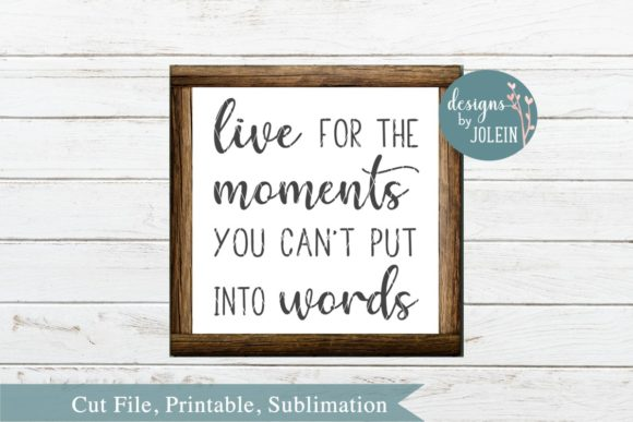 Print on Demand: Live for the Moments Graphic Crafts By Designs by Jolein