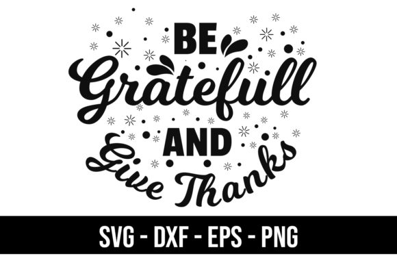 Download Free Quote Be Grateful And Give Thanks Graphic By Eddyinside for Cricut Explore, Silhouette and other cutting machines.