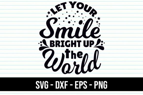 Download Free Quotes Let Your Smile Bright Up World Graphic By Eddyinside Creative Fabrica for Cricut Explore, Silhouette and other cutting machines.