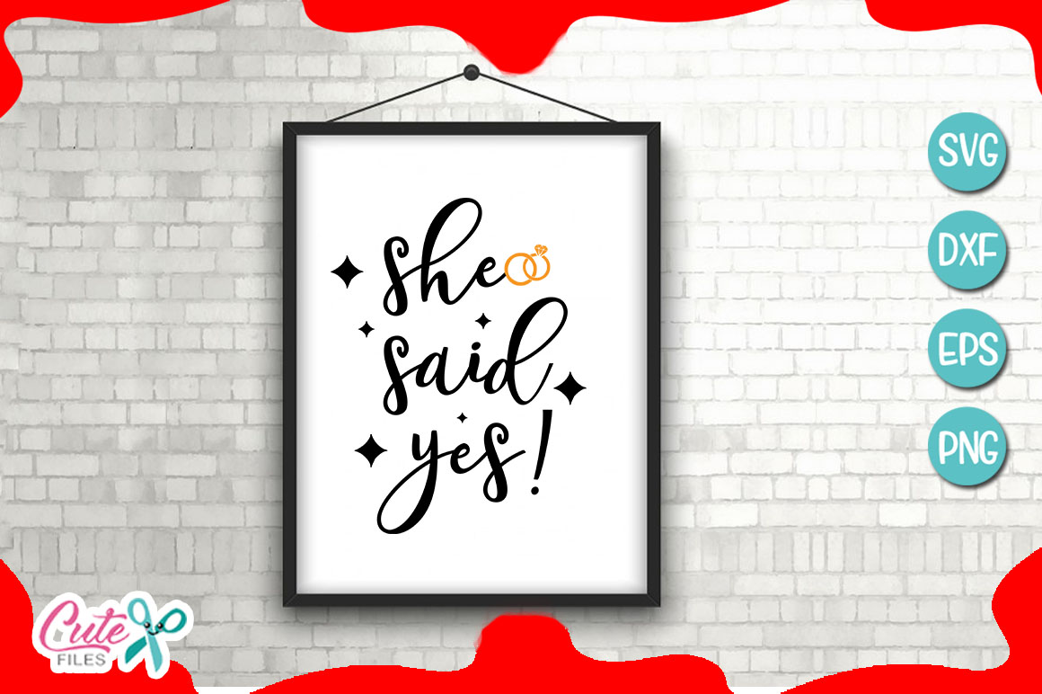 Download Free She Said Yes Wedding Graphic By Cute Files Creative Fabrica for Cricut Explore, Silhouette and other cutting machines.