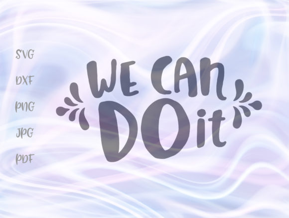 Download Free We Can Do It Encouraging Graphic By Digitals By Hanna Creative for Cricut Explore, Silhouette and other cutting machines.
