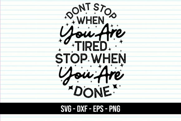 Download Free Don T Stop When You Are Tired Graphic By Eddyinside Creative for Cricut Explore, Silhouette and other cutting machines.