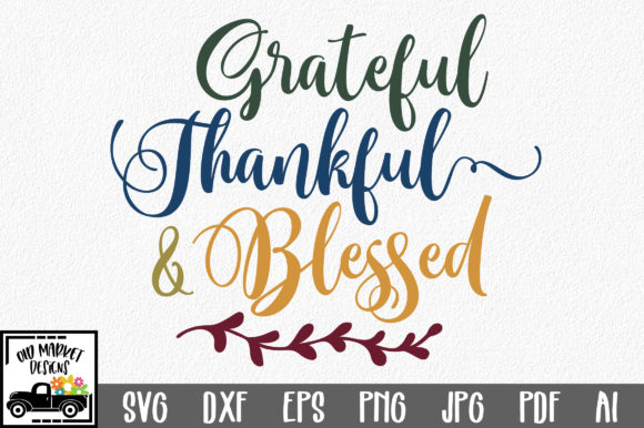 Download Free Grateful Thankful Blessed Graphic By Oldmarketdesigns for Cricut Explore, Silhouette and other cutting machines.