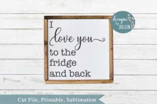 I Love You to the Fridge and Back Graphic By Designs by Jolein