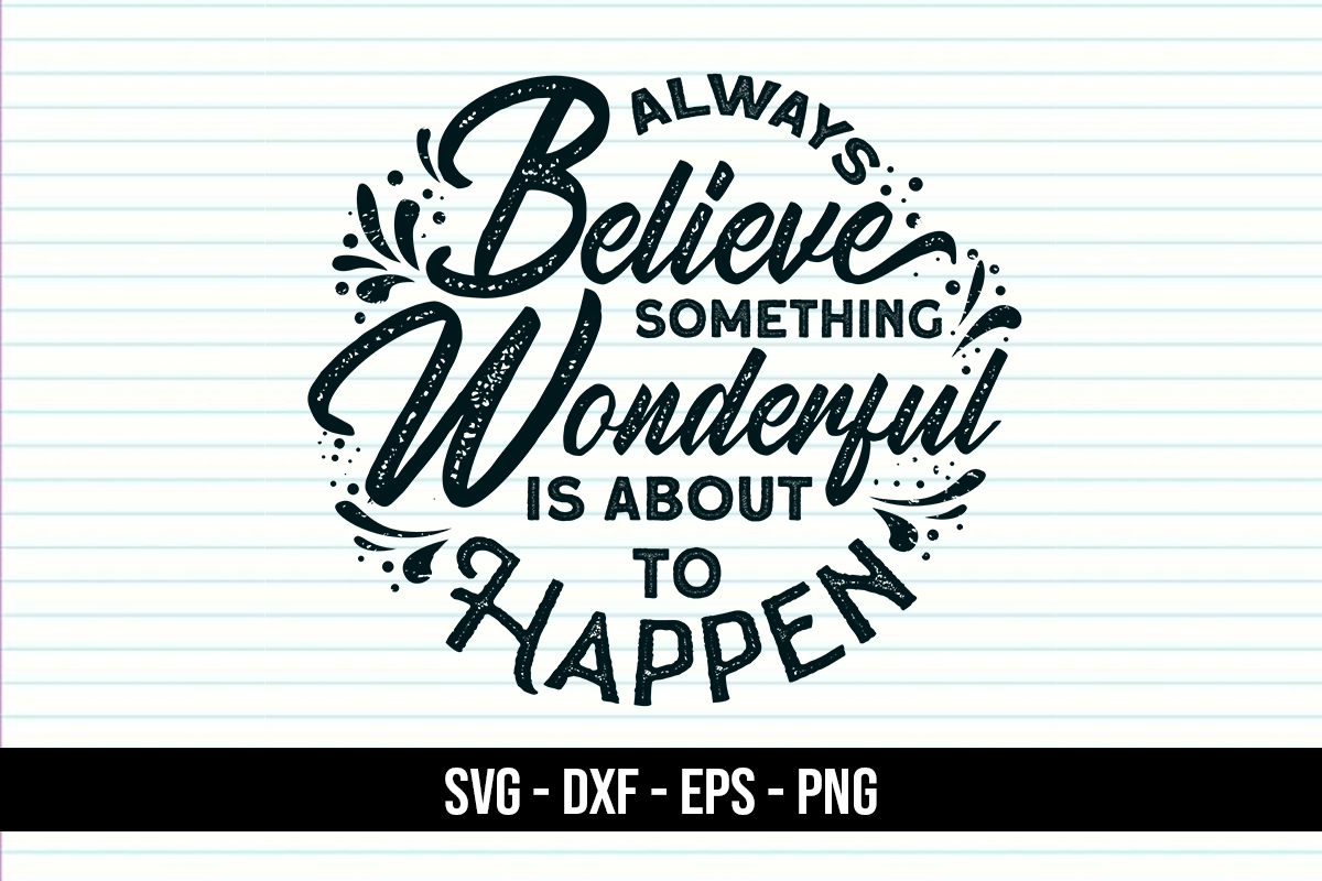 Download Free Quotes Always Believe Graphic By Eddyinside Creative Fabrica for Cricut Explore, Silhouette and other cutting machines.