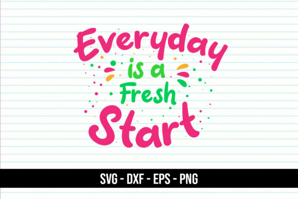 Download Free Quotes Everyday Is A Fresh Start Graphic By Eddyinside for Cricut Explore, Silhouette and other cutting machines.