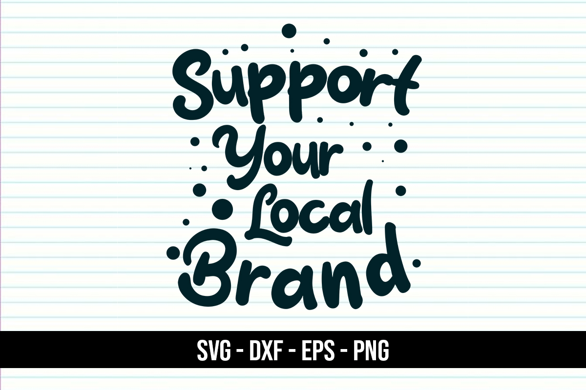 Download Free Support Your Local Brand Typography Graphic By Eddyinside SVG Cut Files