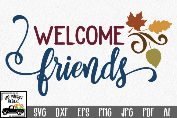 Welcome Friends Graphic Crafts By oldmarketdesigns