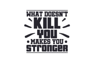 What Doesn't Kill You Makes You Stronger Craft Design By Creative Fabrica Crafts