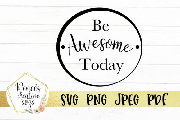 Print on Demand: Be Awesome Today Graphic Crafts By ReneesCreativeSVGs