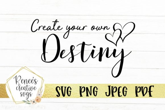 Download Free Create Your Own Destiny Graphic By Reneescreativesvgs Creative for Cricut Explore, Silhouette and other cutting machines.