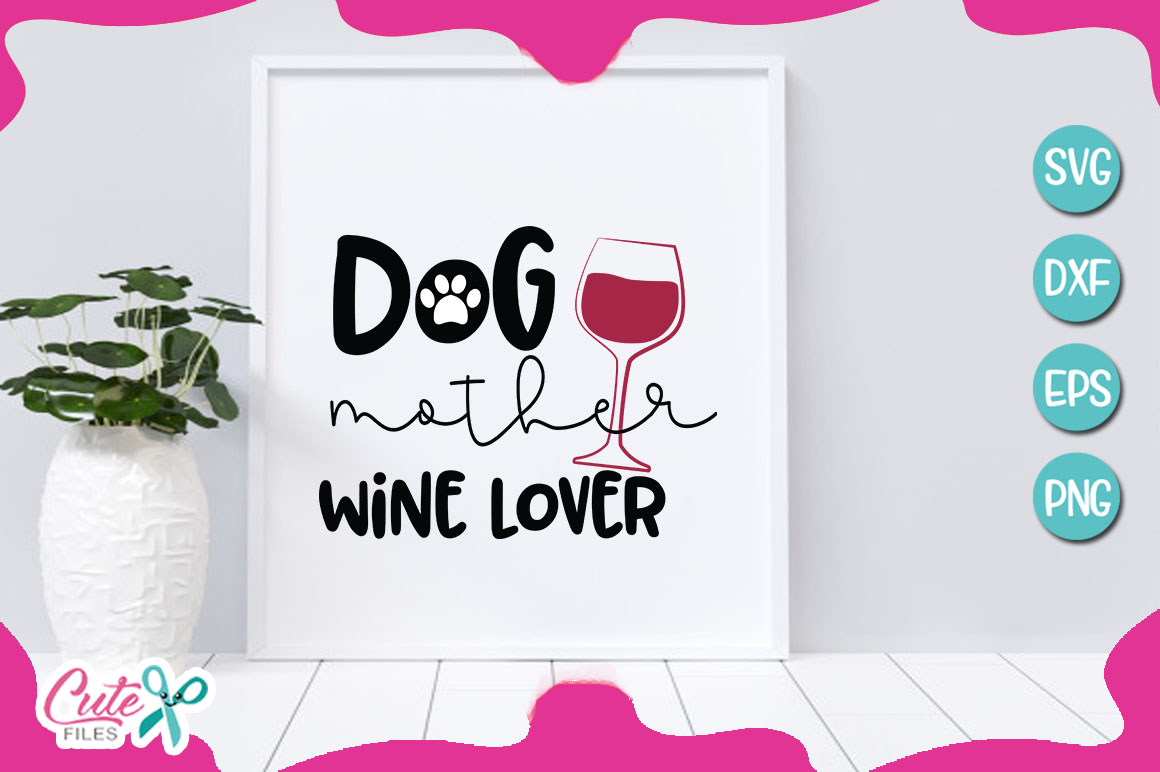 Download Free Dog Mother Wine Lover Graphic By Cute Files Creative Fabrica for Cricut Explore, Silhouette and other cutting machines.