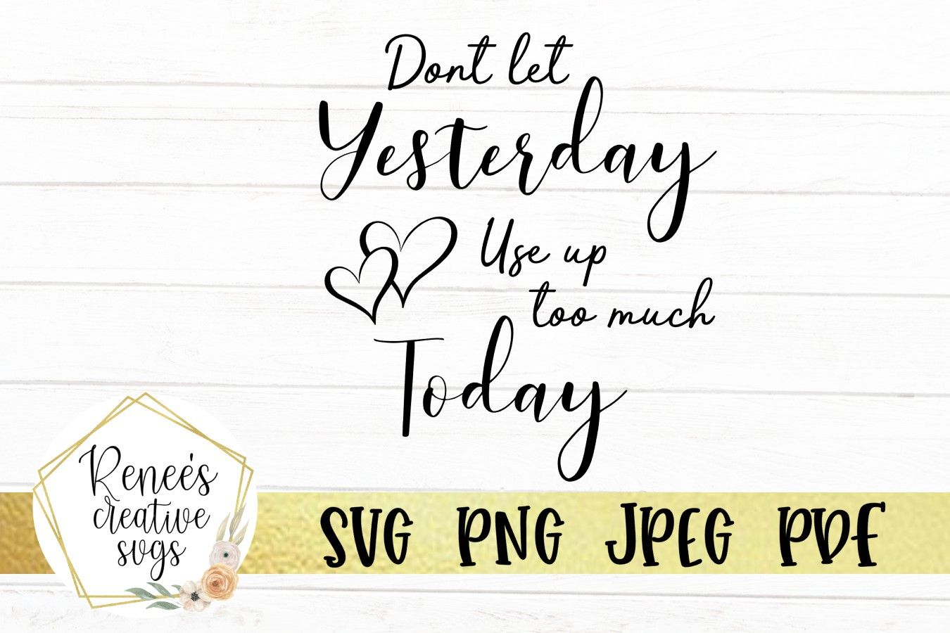 Download Free Dont Let Yesterday Use Up Too Much Today Grafik Von for Cricut Explore, Silhouette and other cutting machines.