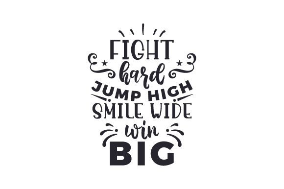 Download Free Fight Hard Jump High Smile Wide Win Big Svg Cut File By for Cricut Explore, Silhouette and other cutting machines.