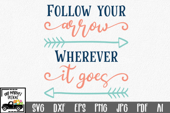 Download Free Follow Your Arrow Wherever It Goes Graphic By Oldmarketdesigns for Cricut Explore, Silhouette and other cutting machines.