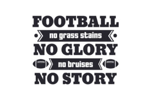 Football, No Grass Stains No Glory, No Bruises No Story Sports Craft Cut File By Creative Fabrica Crafts