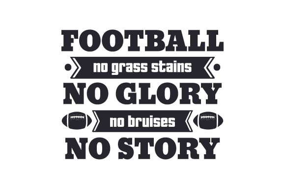 Download Free Football No Grass Stains No Glory No Bruises No Story Svg Cut for Cricut Explore, Silhouette and other cutting machines.