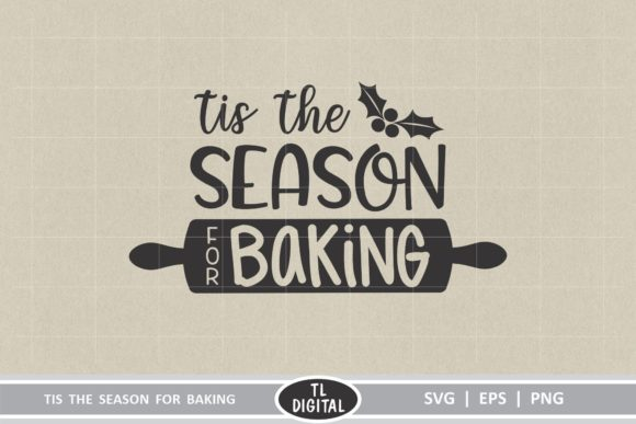 Download Free Tis The Season For Baking Graphic By Tl Digital Creative Fabrica for Cricut Explore, Silhouette and other cutting machines.