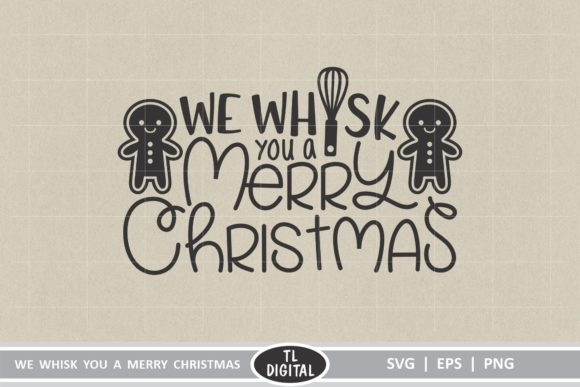 Download Free We Whisk You A Merry Christmas Graphic By Tl Digital Creative for Cricut Explore, Silhouette and other cutting machines.